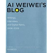 Ai Weiwei′s Blog – Writings, Interviews, and Digital Rants, 2006–2009