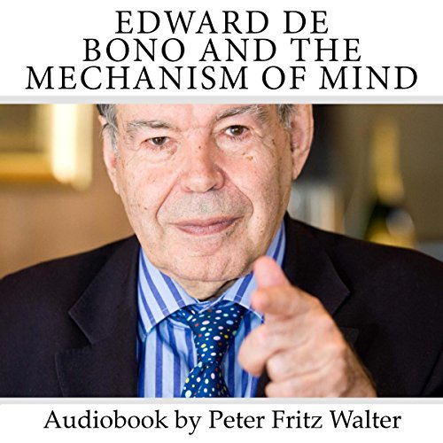 Edward de Bono and the Mechanism of Mind: Short Biography, Book Reviews, Quotes, and Comments (Great Minds) (Volume 5)