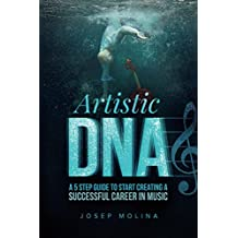 Artistic DNA: A five step guide to start creating a successful career in music (English Edition)