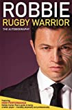 Robbie Rugby Warrior: The Autobiography