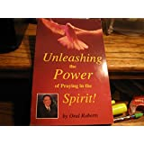 Unleasing the Power of Praying in the Spirit by Oral Roberts (1-Feb-1994) Paperback