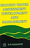 Ground Water Assessment, Development and Management