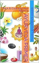 Ayurveda Primer: The A, B, C's of Ayurvedic Medicine (English Edition)