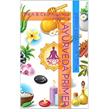 Ayurveda Primer: The A, B, C's of Ayurvedic Medicine (English Edition)