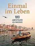 Einmal im Leben Bd. 3: 100 Abenteuer zu Wasser (MERIAN Solitäre)