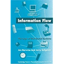 Information Flow: The Logic of Distributed Systems (Cambridge Tracts in Theoretical Computer Science)
