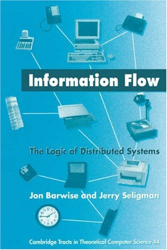 Information Flow Hardback: The Logic of Distributed Systems (Cambridge Tracts in Theoretical Computer Science)
