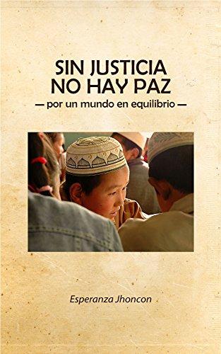 Sin Justicia No Hay Paz: - por un mundo en equilibrio -