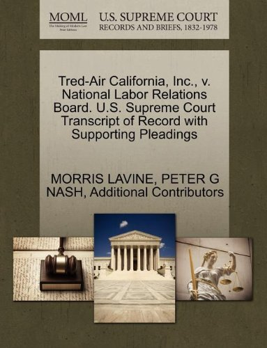 Tred-Air California, Inc., V. National Labor Relations Board. U.S. Supreme Court Transcript of Record with Supporting Pleadings
