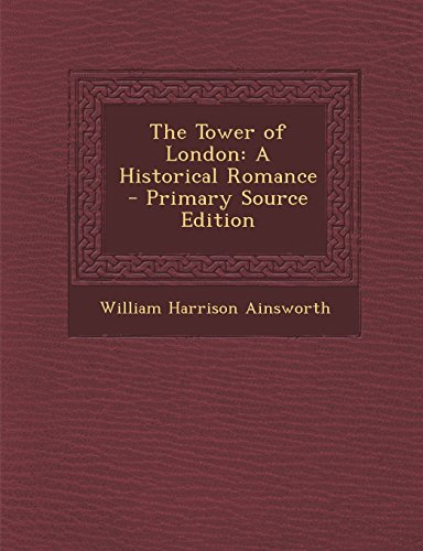 The Tower of London: A Historical Romance - Primary Source Edition
