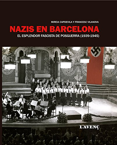 Nazis en Barcelona: El esplendor fascista de posguerra (1939-1945) por Mireia Capdevila