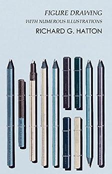 Figure Drawing - With Numerous Illustrations por Richard G. Hatton epub