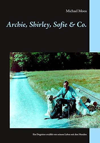 Archie, Shirley, Sofie & Co.: Ein Dogsitter erzählt von seinem Leben mit den Hunden (German Edition)