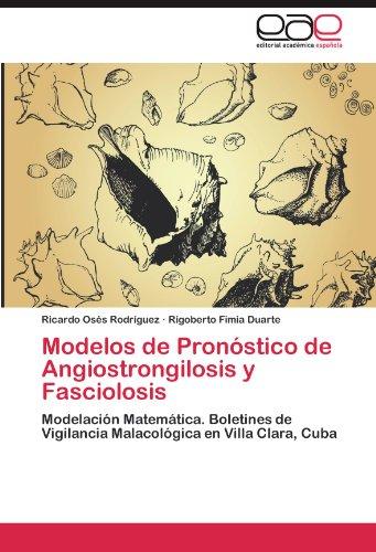 Modelos de Pronóstico de Angiostrongilosis y Fasciolosis: Modelación Matemática. Boletines de Vigilancia Malacológica en Villa Clara, Cuba por Ricardo Osés Rodríguez