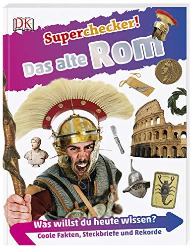 Superchecker! Das alte Rom: Was willst du heute wissen? Coole Fakten, Steckbriefe und Rekorde