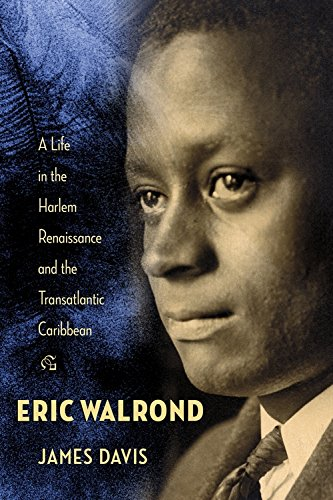 Eric Walrond: A Life in the Harlem Renaissance and the Transatlantic Caribbean