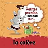 Telecharger Livres Petites pensees bibliques sur la colere Celui qui aime ne se met pas en colere facilement (PDF,EPUB,MOBI) gratuits en Francaise