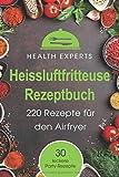 Heissluftfritteuse Rezeptbuch: 220 Rezepte für den Airfryer Frühstück, Mittag, Abend, Dessert - Kochbuch Airfryer, Health Experts