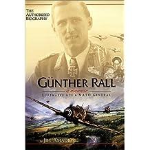 Gunther Rall: A Memoir, Luftwaffe Ace & NATO General by Jill Amadio (2002-05-03)