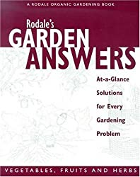 Rodale's Garden Answers- Vegetables, fruits, and Herbs: At-a-Glance Solutions for Every Gardening Problem by Fern Marshall Bradley (2002-02-16)