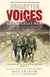 Forgotten Voices of the Great War: A New History of WWI in the Words of the Men and Women Who Were There  (Forgotten Voices/the Great War)
