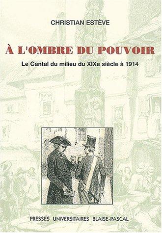 A l'ombre du pouvoir. Le Cantal du milieu du XIXe sicle  1914