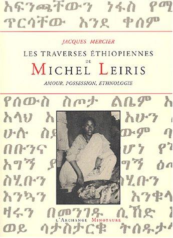 Les traverses éthiopiennes de Michel Leiris : Amour, possession, ethnographie par Jacques Mercier