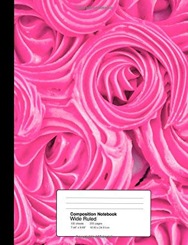 Composition Notebook Wide Ruled  7.44 x 9.69 Inches 100 sheets / 200 pages: Sweet Tooth Pink Cake Frosting Fuchsia Dessert