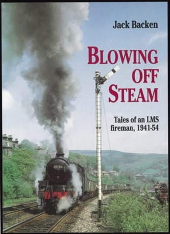 Blowing Off Steam: Tales of an LMS Fireman, 1941-54 (Working Lives S.)