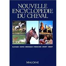 Nouvelle encyclopédie du cheval : Elevage, soins, dressage, médecine, sport, droit