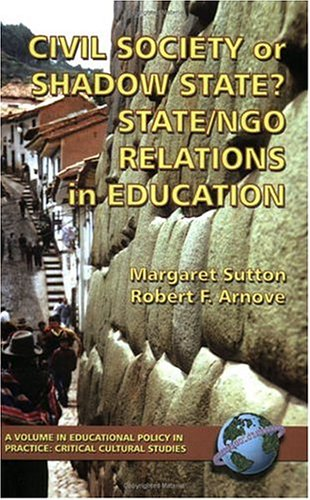 Civil Society or Shadow State? State/Ngo Relations in Education (Hc) (Education Policy in Practice: Critical Cultural Studies)