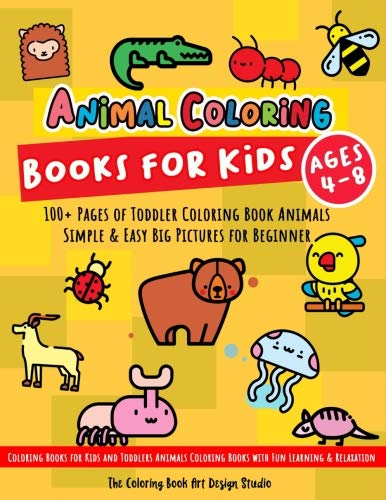 Animal Coloring Books for Kids Ages 4-8: Toddler Coloring Book Animals: Simple & Easy Big Pictures 100+ Fun Animals Coloring: Children Activity Books ... Books Animals Ages 2-4, Ages 4-8, Ages 8-12) por The Coloring Book Art Design Studio
