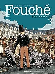 Fouché, tome 3 : L'Homme d'Etat par Nicolas Juncker