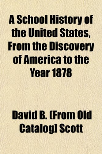 A School History of the United States, From the Discovery of America to the Year 1878