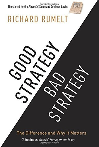 Good Strategy Bad Strategy: The Difference and Why it Matters by Richard Rumelt Richard P. Rumelt (2012-08-02)
