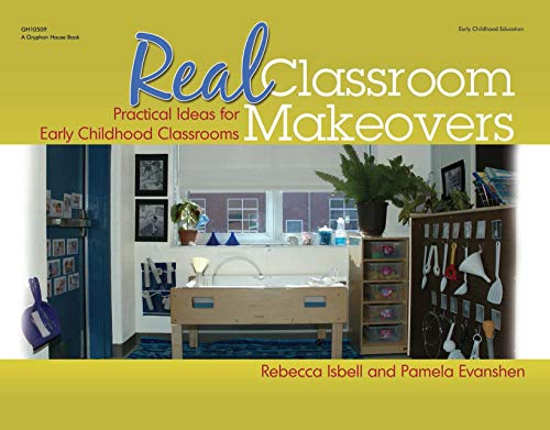 Real Classroom Makeovers: Practical Ideas for Early Childhood Classrooms