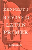 Kennedy's Revised Latin Primer