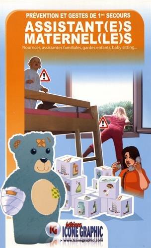 Prévention et gestes de 1ers secours assistant(e)s maternel(le)s : Nourrices, assistantes familiales, gardes d'enfants, baby sitting...