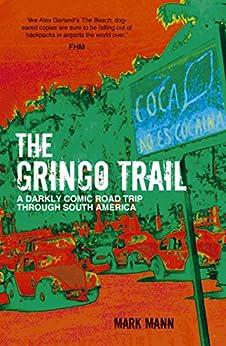 The Gringo Trail: A Darkly Comic Road Trip through South America by [Mann, Mark]