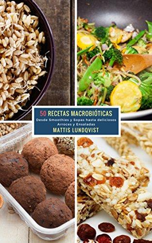 50 Recetas Macrobióticas: Desde Smoothies y Sopas hasta deliciosos Arroces y Ensaladas de [Lundqvist