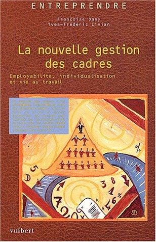 La nouvelle gestion des cadres. Employabilité, individualisation et vie au travail, 2ème édition par Yves-Frédéric Livian