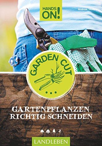 Hands On! Garden Cut: Gartenpflanzen richtig schneiden (Landleben)