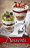 Thermomix Rezepte: Ausgezeichnete Desserts & Süßspeisen (Thermomix TM5 & TM31 Kochbuch)