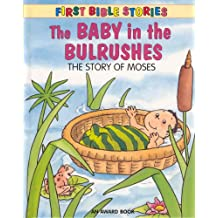 The Baby in the Bulrushes: The Story of Moses (First Bible Stories)