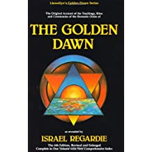 The Golden Dawn: An Account of the Teachings, Rites and Ceremonies of the Order of the Golden Dawn (Llewellyn's Golden Dawn series)
