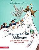 Manieren für Anfänger: Ein Buch übers Schmatzen und Kleckern - Kristina Dumas