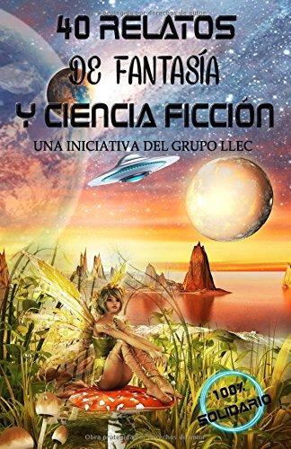 40 Relatos de Fantasía y Ciencia Ficción: Libro benéfico (Hospital Amic de la Fundación Sant Joan de Déu) thumbnail