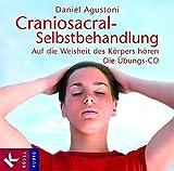 Craniosacral-Selbstbehandlung: Auf die Weisheit des Körpers hören. Die Übungs-CD. Mit Musik von Klaus Wiese