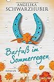 Barfuß im Sommerregen: Roman von Angelika Schwarzhuber