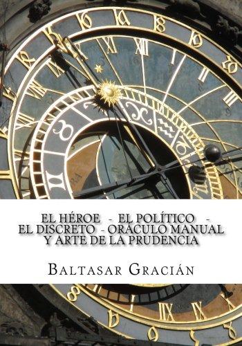 El Heroe - El Politico - El Discreto - Oraculo Manual y Arte de la Prudencia por Baltasar Gracian